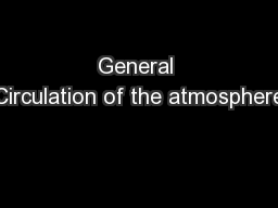 General Circulation of the atmosphere PowerPoint PPT Presentation