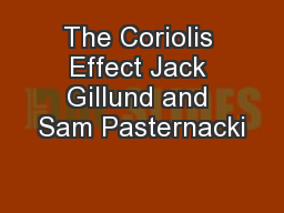 The Coriolis Effect Jack Gillund and Sam Pasternacki
