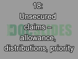 18: Unsecured claims – allowance, distributions, priority PowerPoint PPT Presentation