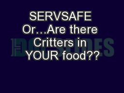 SERVSAFE Or…Are there Critters in YOUR food??
