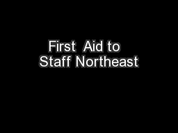 First  Aid to  Staff Northeast
