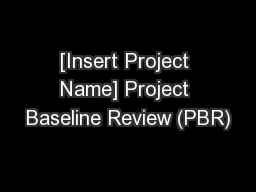 [Insert Project Name] Project Baseline Review (PBR)