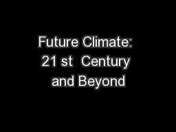 Future Climate: 21 st  Century and Beyond