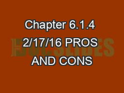 Chapter 6.1.4 2/17/16 PROS AND CONS