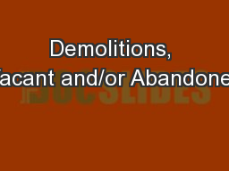 Demolitions, Vacant and/or Abandoned