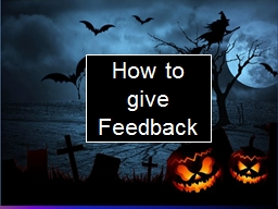 How to give Feedback Why Feed-Back?