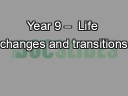 Year 9 –  Life changes and transitions