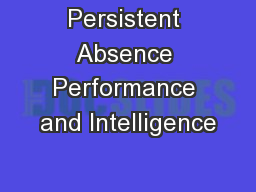Persistent Absence Performance and Intelligence
