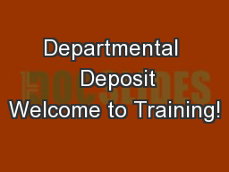 Departmental   Deposit Welcome to Training! PowerPoint PPT Presentation