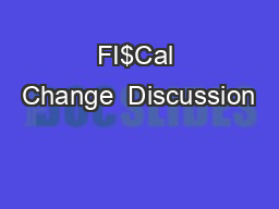 FI$Cal Change  Discussion PowerPoint PPT Presentation