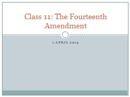 1 April 2015 Class 11: The Fourteenth Amendment
