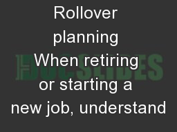 Rollover planning When retiring or starting a new job, understand