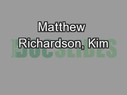 Matthew Richardson, Kim