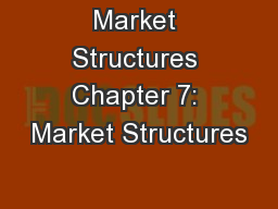 Market Structures Chapter 7: Market Structures