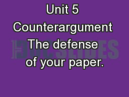 Unit 5 Counterargument The defense of your paper.