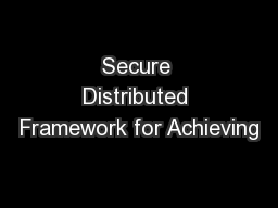 Secure Distributed Framework for Achieving