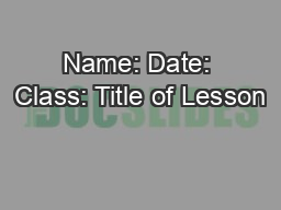 Name: Date: Class: Title of Lesson PowerPoint PPT Presentation