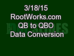 3/18/15 RootWorks.com QB to QBO Data Conversion