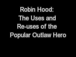 Robin Hood: The Uses and Re-uses of the Popular Outlaw Hero