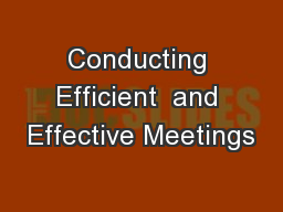 Conducting Efficient  and Effective Meetings