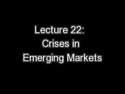 Lecture 22:  Crises in Emerging Markets