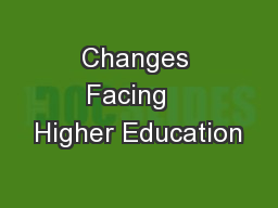 Changes Facing   Higher Education PowerPoint PPT Presentation