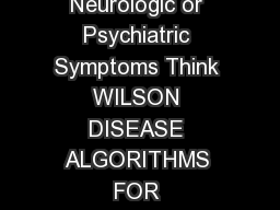A Diagnostic Tool for Physicians Unexplained Hepatic Neurologic or Psychiatric Symptoms Think WILSON DISEASE ALGORITHMS FOR ASSESSMENT OF WILSON DISEASE TABLE
