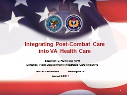 1 Stephen C Hunt MD MPH Director, Post-Deployment Integrated Care Initiative