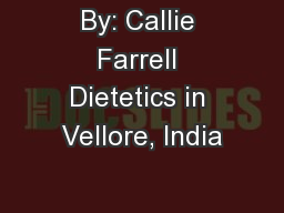 By: Callie Farrell Dietetics in Vellore, India PowerPoint PPT Presentation