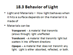 18.3 Behavior of Light Light and Materials –  How light behaves when it hits a surface depends on