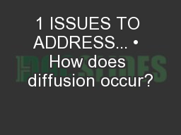 1 ISSUES TO ADDRESS... •  How does diffusion occur?