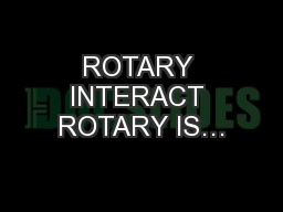 ROTARY INTERACT ROTARY IS…