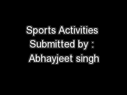 Sports Activities Submitted by : Abhayjeet singh