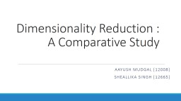 Dimensionality Reduction : A Comparative Study