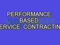 PERFORMANCE BASED SERVICE  CONTRACTING