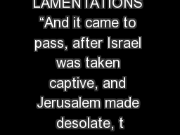 "LAMENTATIONS ""And it came to pass, after Israel was taken captive, and Jerusalem made desolate, t"