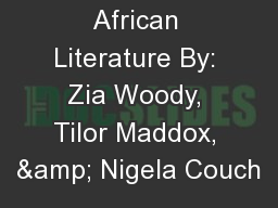 African Literature By: Zia Woody, Tilor Maddox, & Nigela Couch