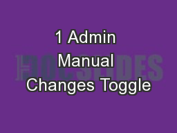 1 Admin Manual Changes Toggle PowerPoint PPT Presentation