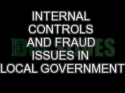 INTERNAL CONTROLS AND FRAUD ISSUES IN LOCAL GOVERNMENT
