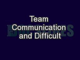 Team Communication and Difficult