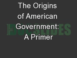 The Origins of American Government: A Primer