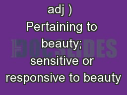 Aesthetic ( adj )  Pertaining to beauty; sensitive or responsive to beauty