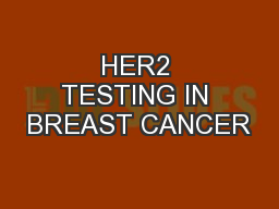 HER2 TESTING IN BREAST CANCER