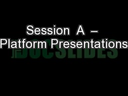 Session  A  – Platform Presentations