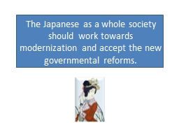 The  Japanese as a whole society should work towards modernization and accept the new governmental