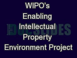 WIPO�s Enabling Intellectual Property Environment Project