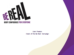 Liam Preston Head of the Be Real Campaign