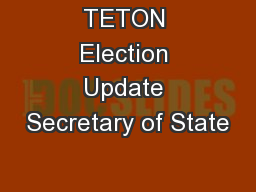 TETON Election Update Secretary of State