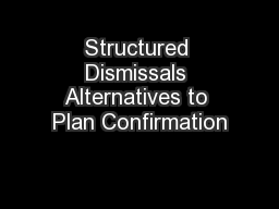 Structured Dismissals Alternatives to Plan Confirmation