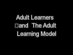 Adult Learners  	and  The Adult Learning Model